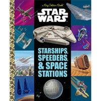 Image of Starships, Speeders & Space Stations Big Golden Book - Star Wars # 1