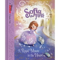 Sofia the First: A Royal Mouse in the House Book