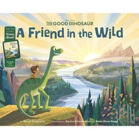 The Good Dinosaur: A Friend in the Wild Book