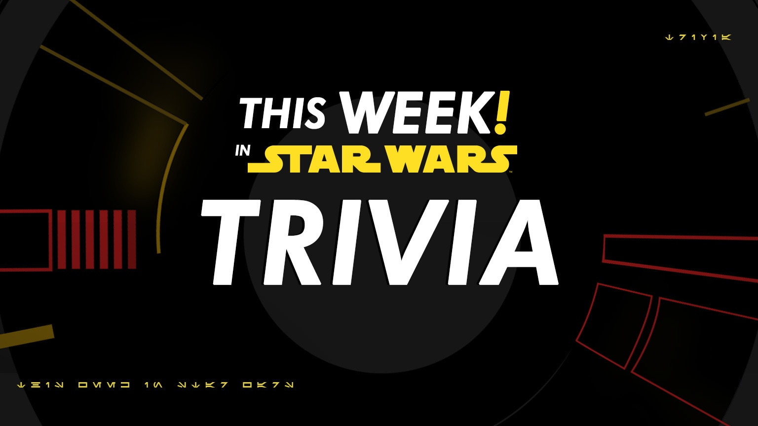 Saga-Spanning Trivia from This Week! In Star Wars