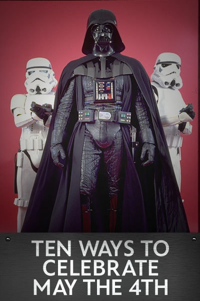Star Wars: Ten Ways to Celebrate May the 4th