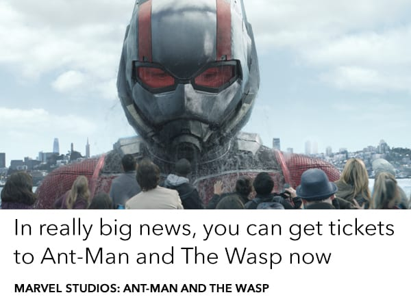 Get tickets to be the first to see Ant-Man and The Wasp