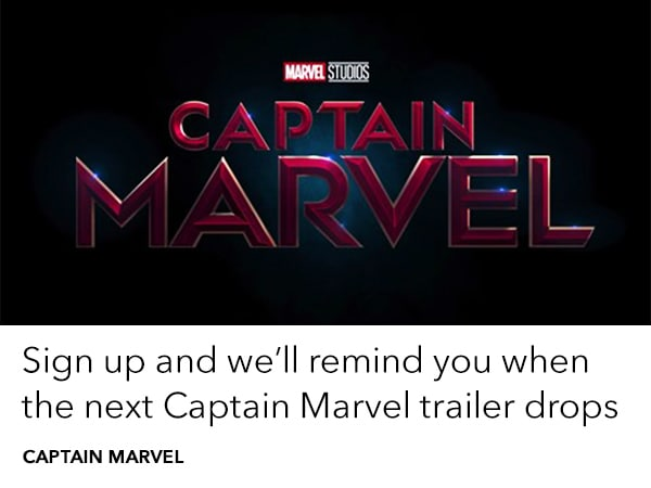 Sign up and we'll remind you when a new Captain Marvel trailer drops