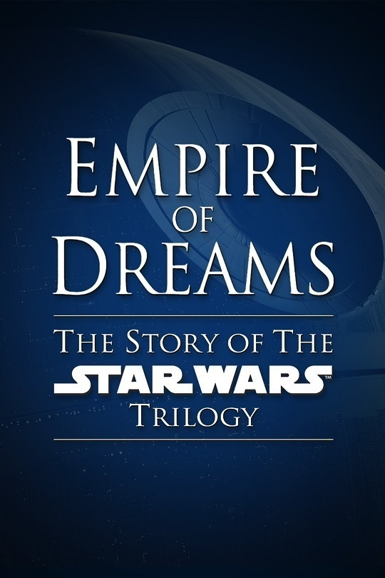 Empire of Dreams: The Story of the Star Wars Trilogy poster