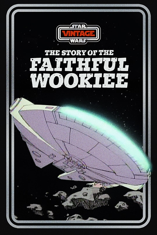 Star Wars Vintage: Story of the Faithful Wookiee poster