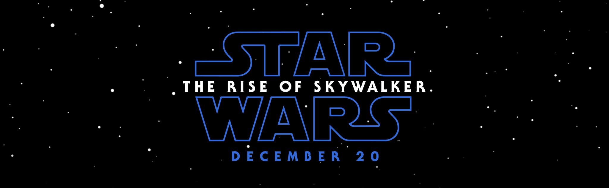 Star Wars: The Rise of Skywalker.  December 20.