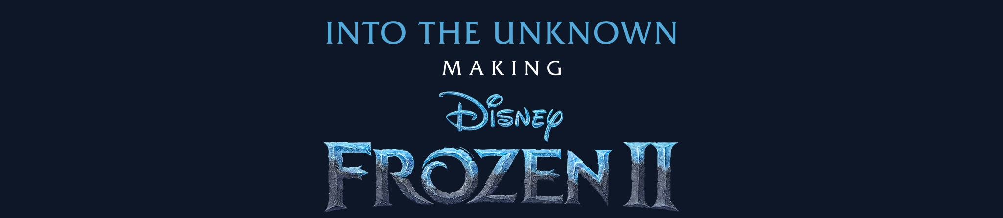 Into the Unknown: Making Disney Frozen II
