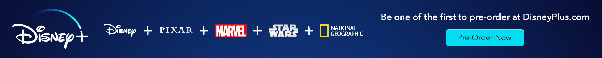Disney+. Disney, Pixar, Marvel, Star Wars, and National Geographic. Be one of the first to pre-order at DisneyPlus.com. Pre-Order Now.