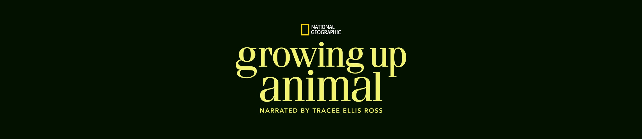 National Geographic | growing up animal | Narrated by Tracee Ellis Ross