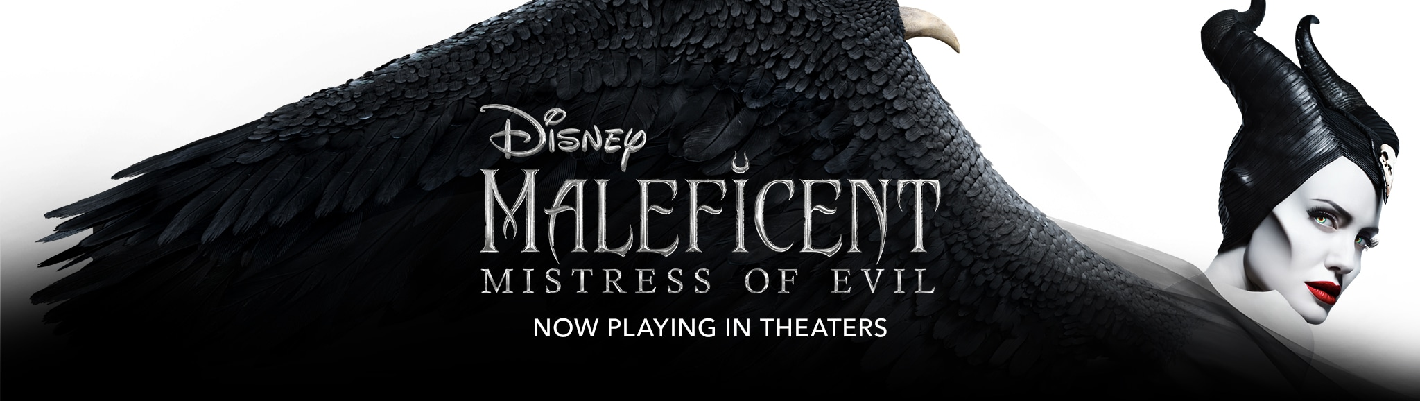 Disney Maleficent: Mistress of Evil. Now Playing in Theaters.