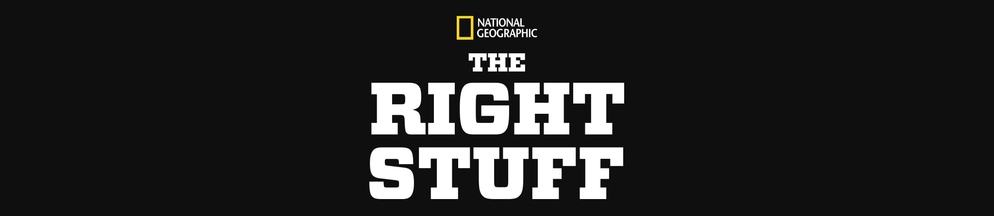 National Geographic | The Right Stuff