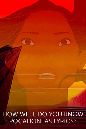 Quiz: How Well Do You Know Pocahontas Lyrics?