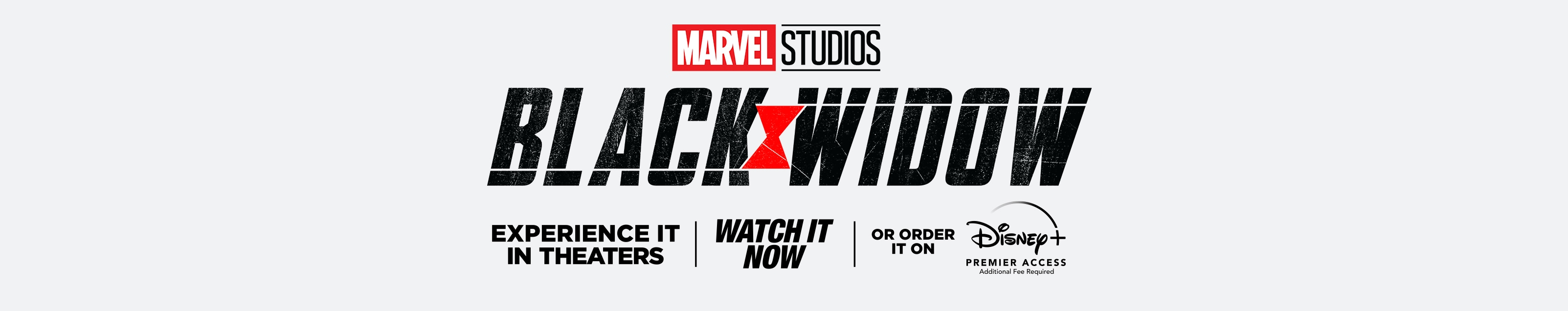 Marvel Studios | Black Widow | Experience it in theaters | Watch it now | Or order it on DIsney+ Premier Access | Additional fee required.