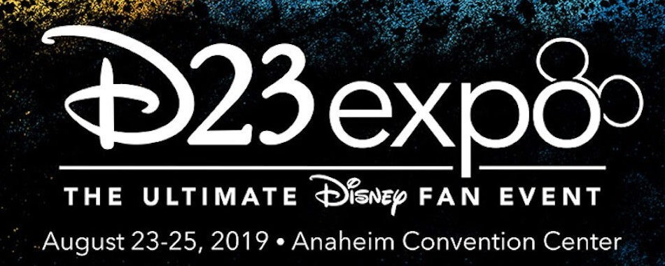 D 23 expo; The ultimate Disney Fan event August 23-25, 2019 Anaheim Convention Center