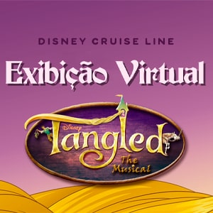 Exibição Virtual: 'Tangled: The Musical' da Disney Cruise Line