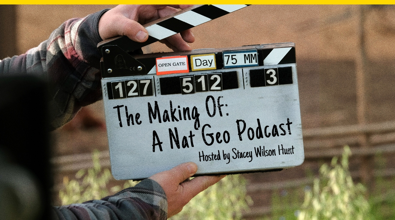 The Making Of: A Nat Geo Podcast Hosted by Stacey Wilson Hunt