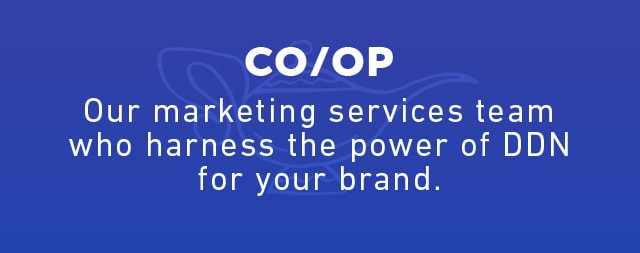 CO/OP: Our marketing services team who harness the power of DDN for your brand.