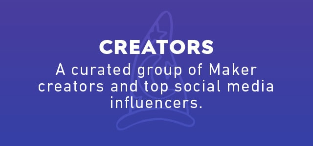 Creators: A curated group of Maker creators and top social media influencers.