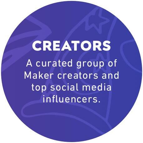 Creators: A curated group of Maker creators and top social media influencers.