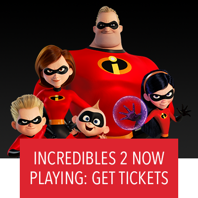 Incredibles 2 Now Playing. Get Tickets