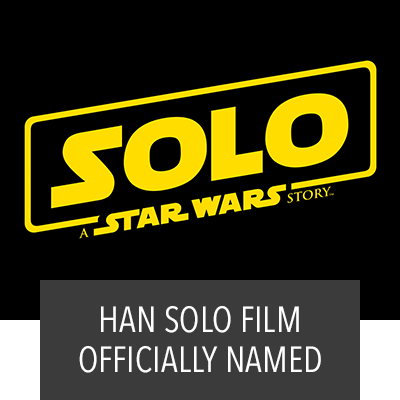 SOLO: A Star Wars Story Official Title of Untitled Han Solo Movie