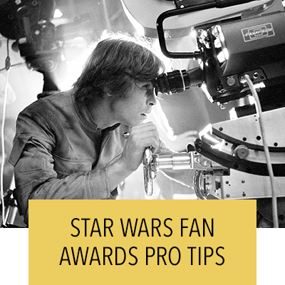 STAR WARS FAN AWARDS PRO TIPS