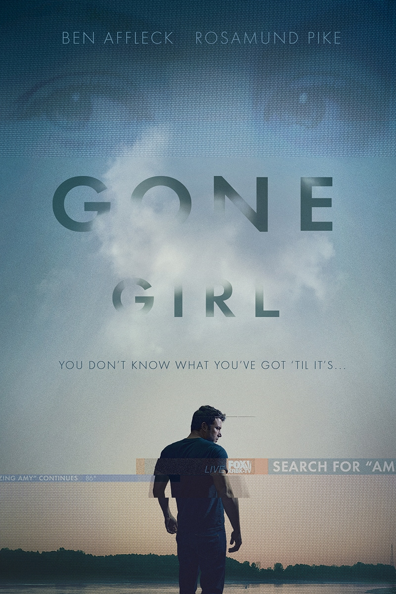 Gone Girl starring Ben Affleck and Rosamund Pike You don't know what you've got til it's...