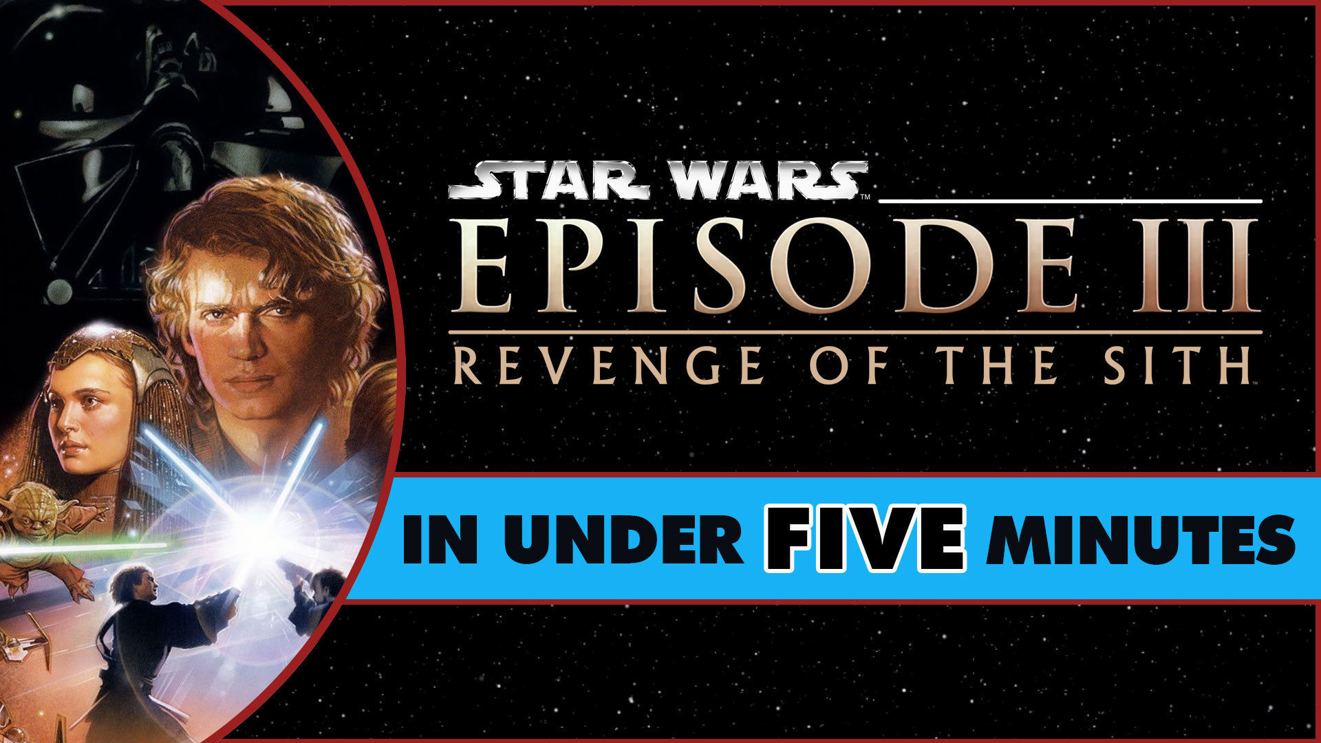 Star Wars: Revenge of the Sith in Under Five Minutes