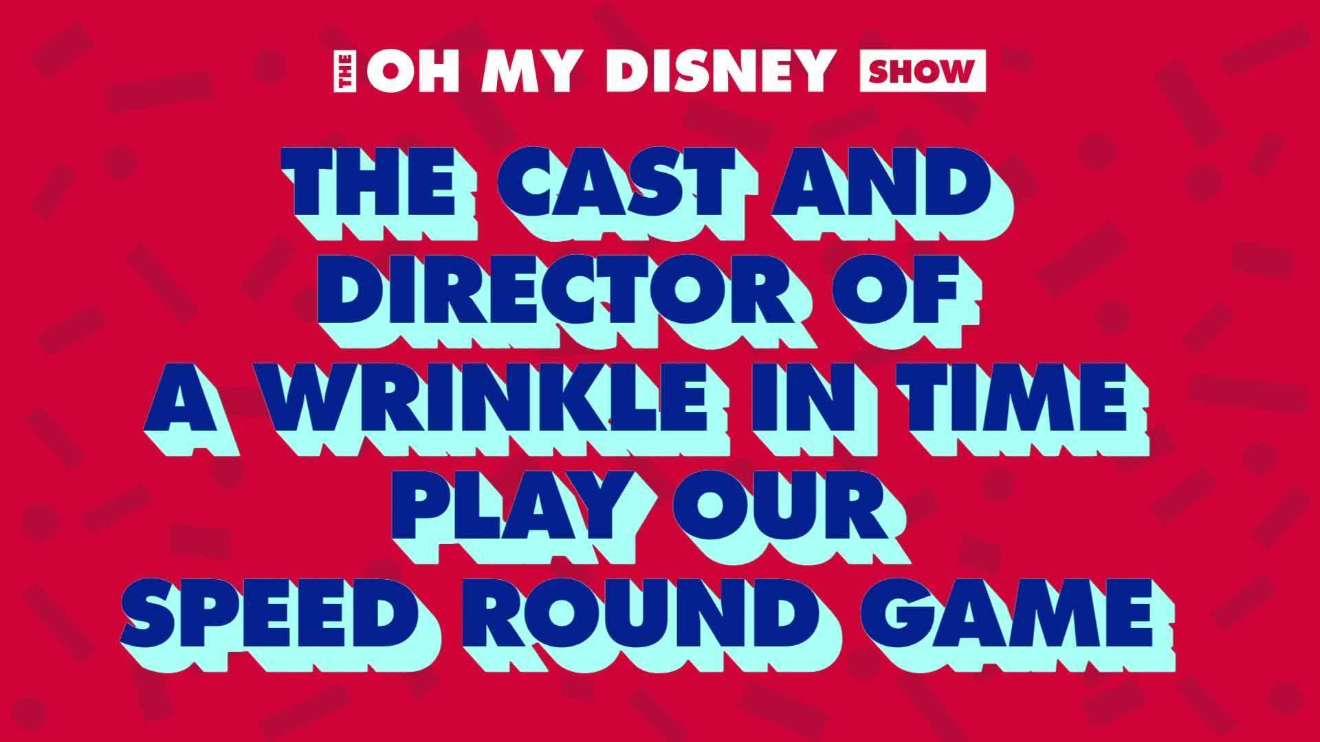The Cast and Director of A Wrinkle in Time Play Our Speed Round Game | Oh My Disney Show by Oh My Disney