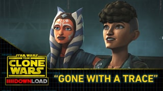 """Clone Wars Download: """"Gone With a Trace"""""""
