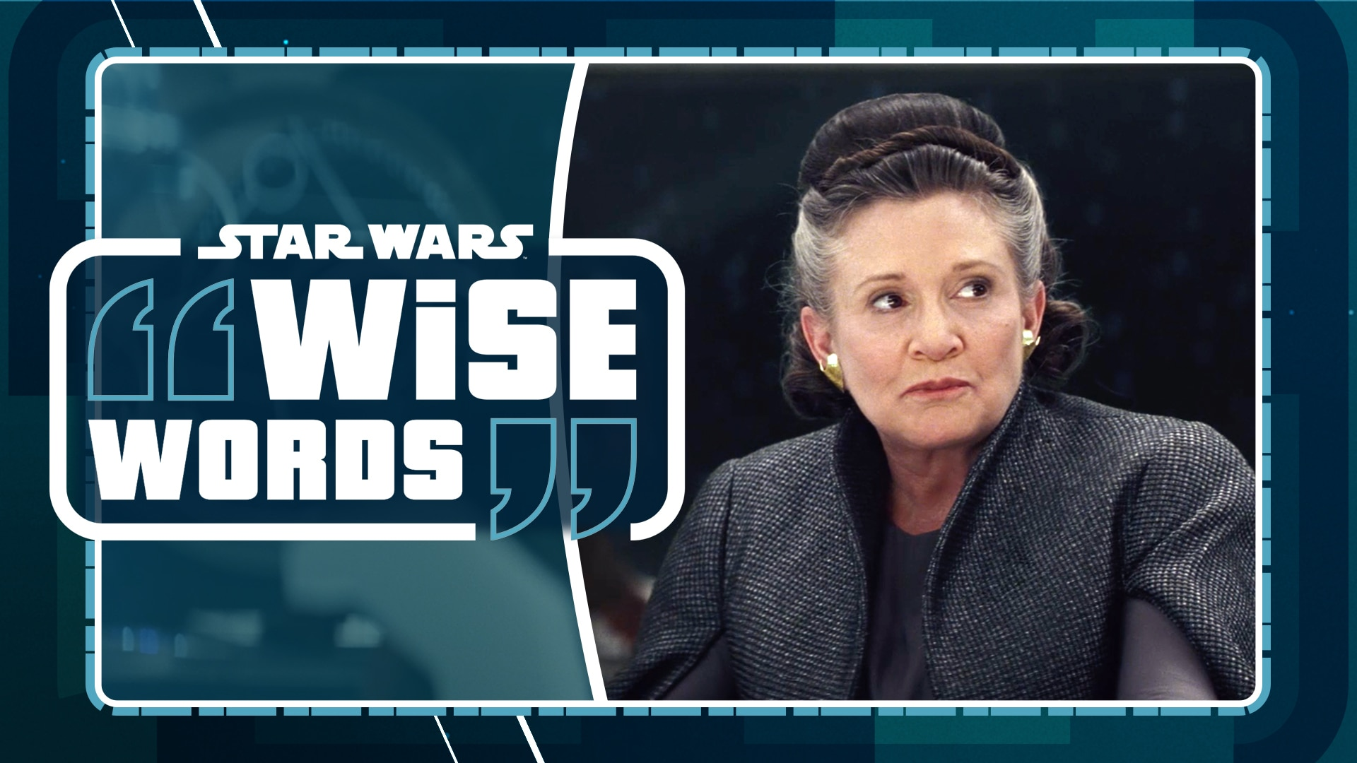 General Leia Organa | Star Wars Wise Words