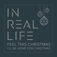 In Real Life - Feel This Christmas / I'll Be Home for Christmas