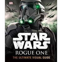 Rogue One: A Star Wars Story The Ultimate Visual Guide Book