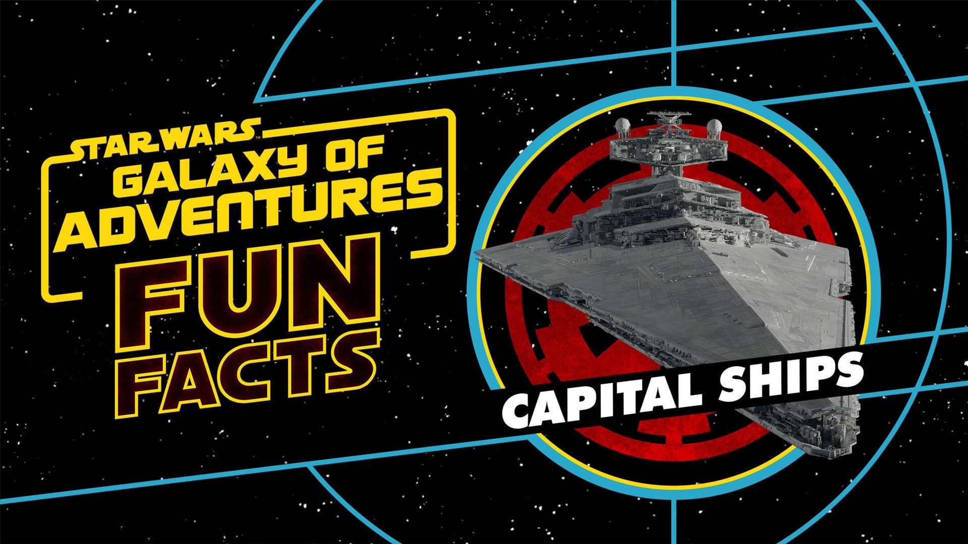 Capital Ships | Star Wars Galaxy of Adventures Fun Facts