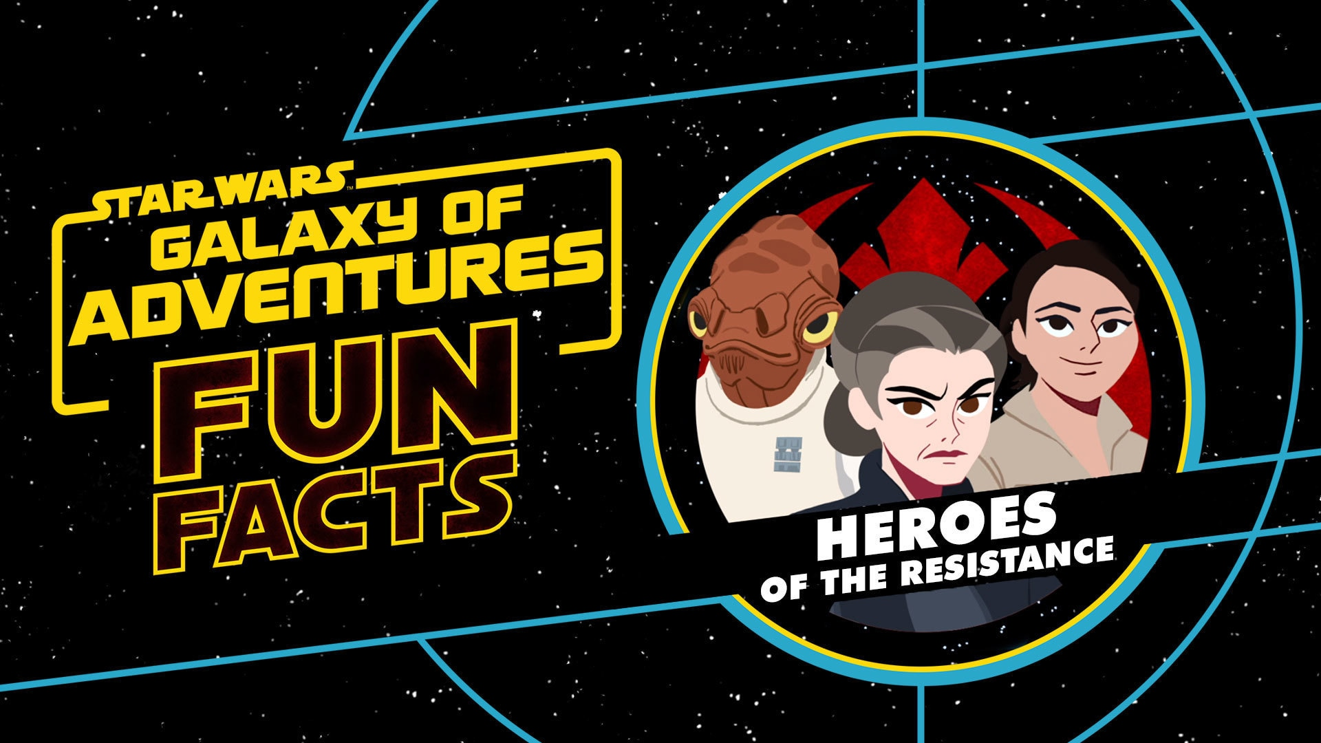 Heroes of the Resistance | Star Wars Galaxy of Adventures Fun Facts