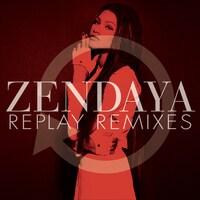 Zendaya - Replay Remixes