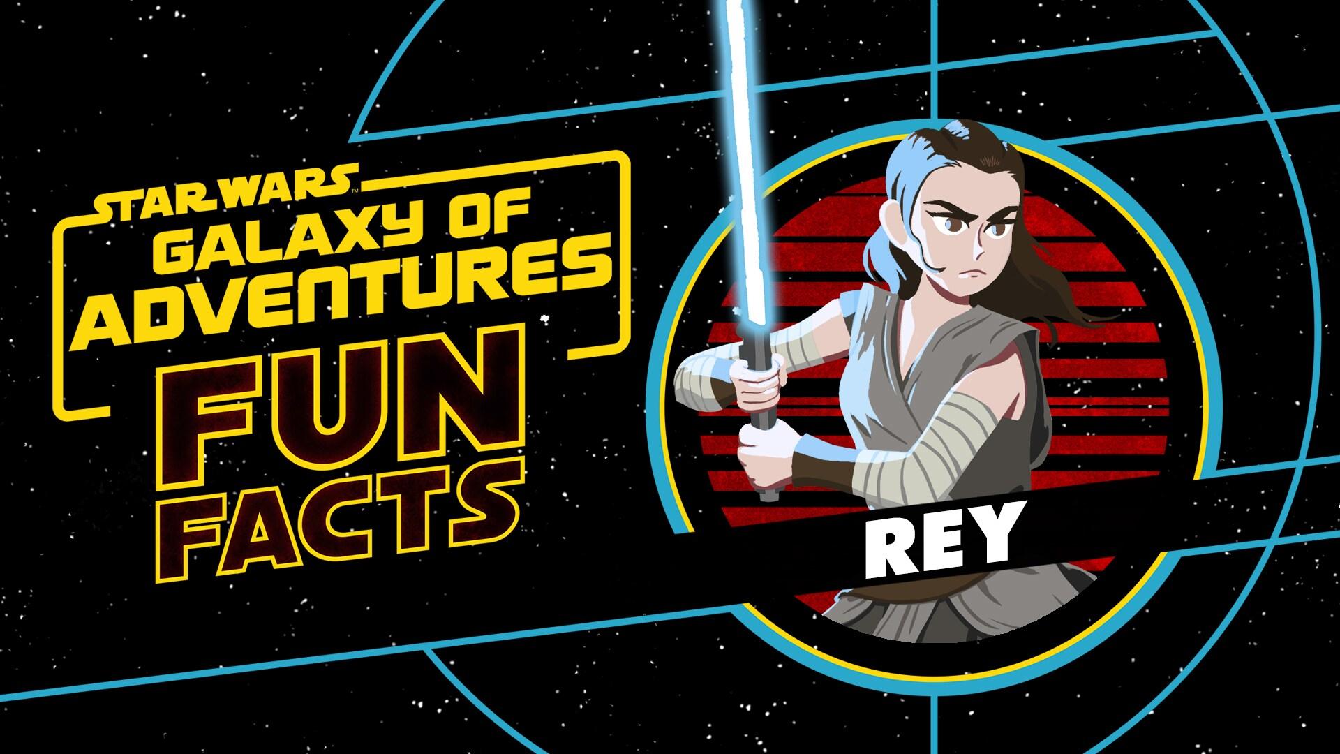 Rey | Star Wars Galaxy of Adventures Fun Facts
