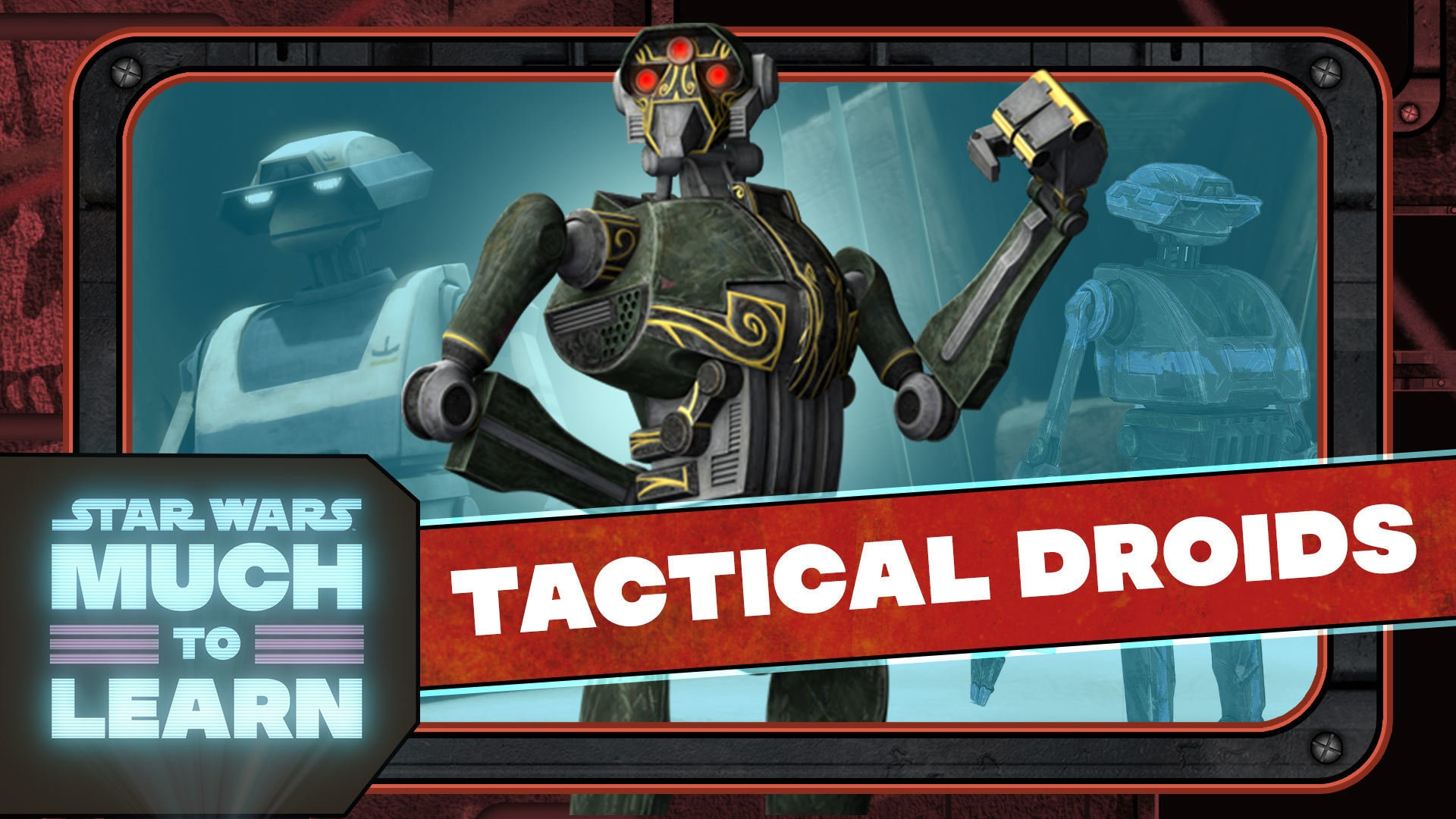 Tactical Droids | Star Wars: Much to Learn