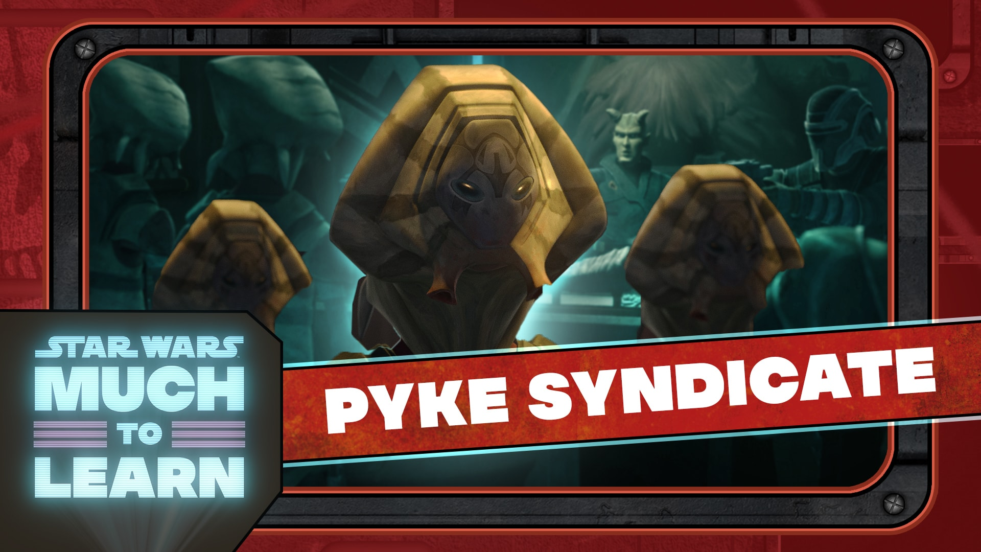 Pyke Syndicate | Star Wars: Much to Learn