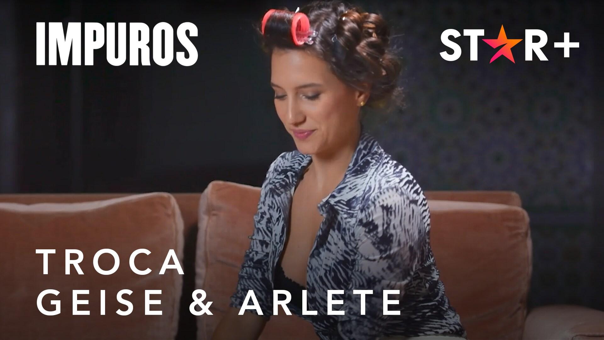 Impuros | Troca - Geise x Arlete | Star+