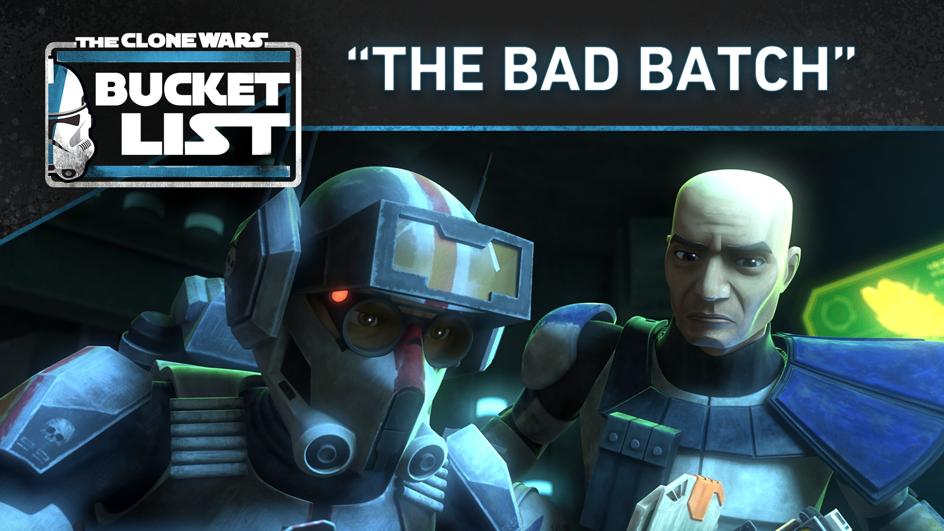 "Bucket List: ""The Bad Batch"" - Star Wars: The Clone Wars"