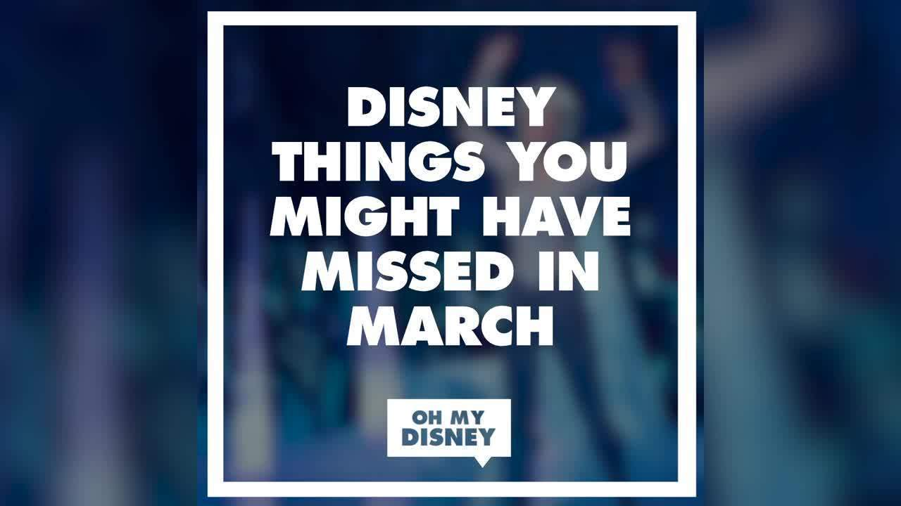 Disney Things You Might Have Missed in March | News by Oh My Disney
