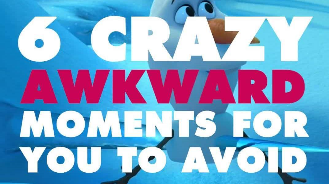 6 Crazy Awkward Moments for You to Avoid
