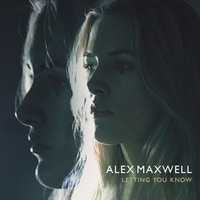 Alex Maxwell - Letting You Know