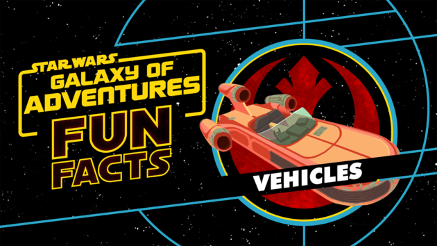 Vehicles | Star Wars Galaxy of Adventures Fun Facts
