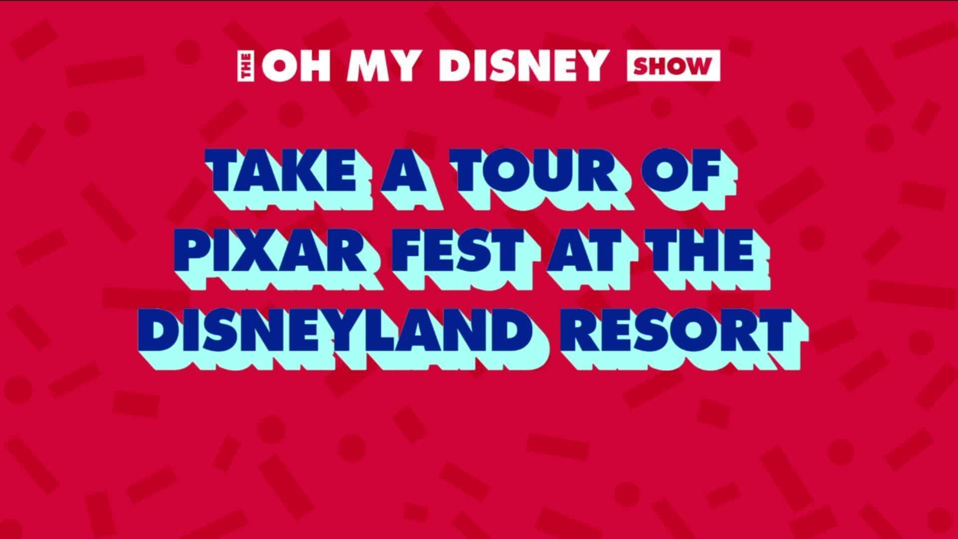 An Inside Look at Pixar Fest in Disneyland Resort | Oh My Disney Show by Oh My Disney
