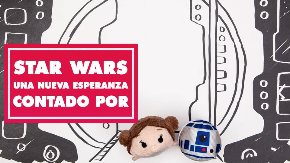 Star Wars: Una nueva esperanza - Contado por Tsum Tsum