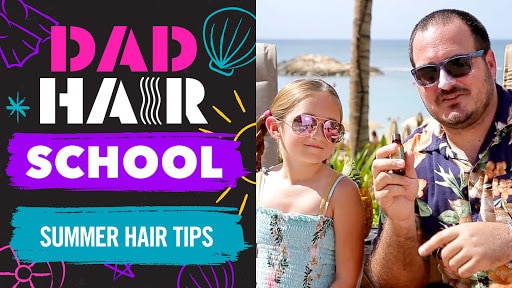 Summer Hair Tips | Dad Hair School