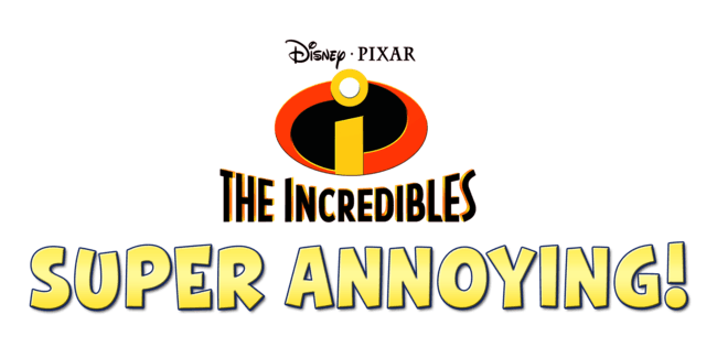 The Incredibles: Super Annoying