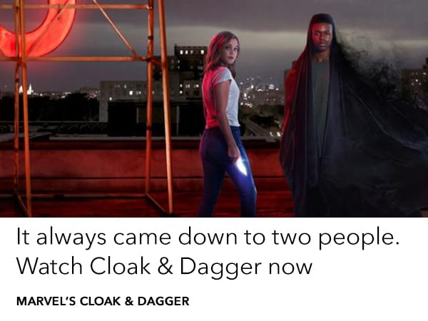 Watch Marvel's Cloak & Dagger. Available on iTunes and Google Play